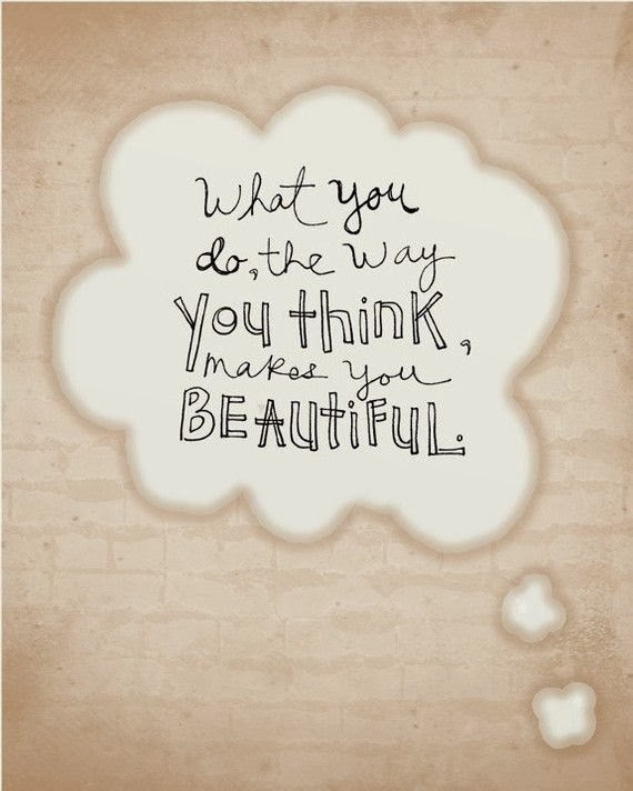 """What you do, the way you think, makes you beautiful."" - Scott Westerfeld"