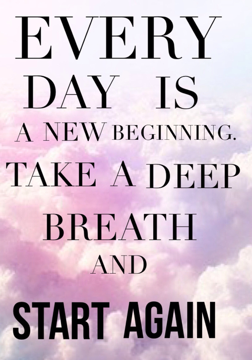 """Everyday is a new beginning take a deep breath and start again."" - Ritu Ghatourey"
