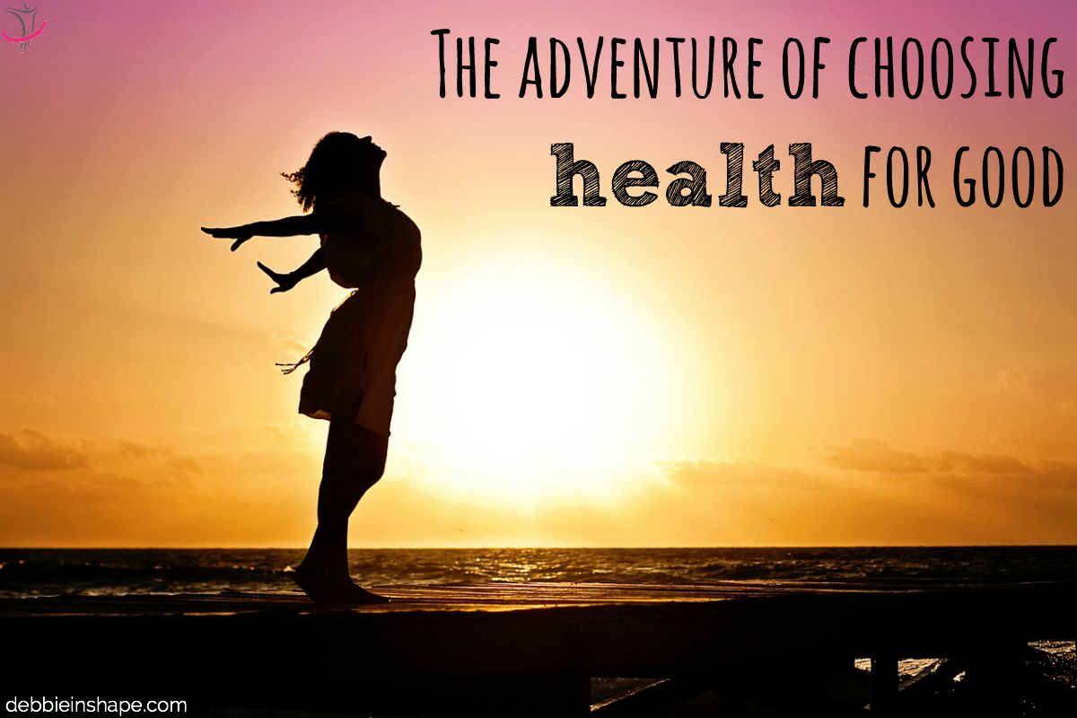 The Adventure of Choosing Health For Good