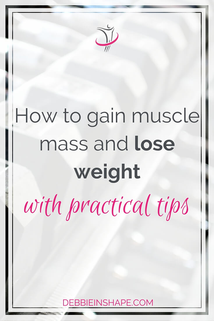 How To Gain Muscle Mass And Lose Weight With Practical Tips.