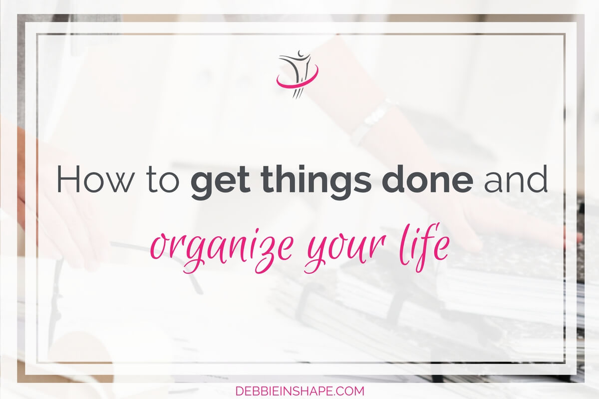 How To Get Things Done And Organize Your Life5 min read