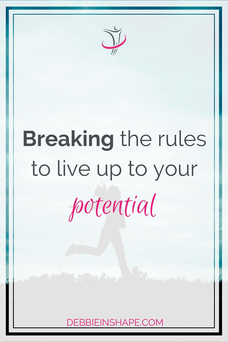 Breaking The Rules To Live Up To You Potential.