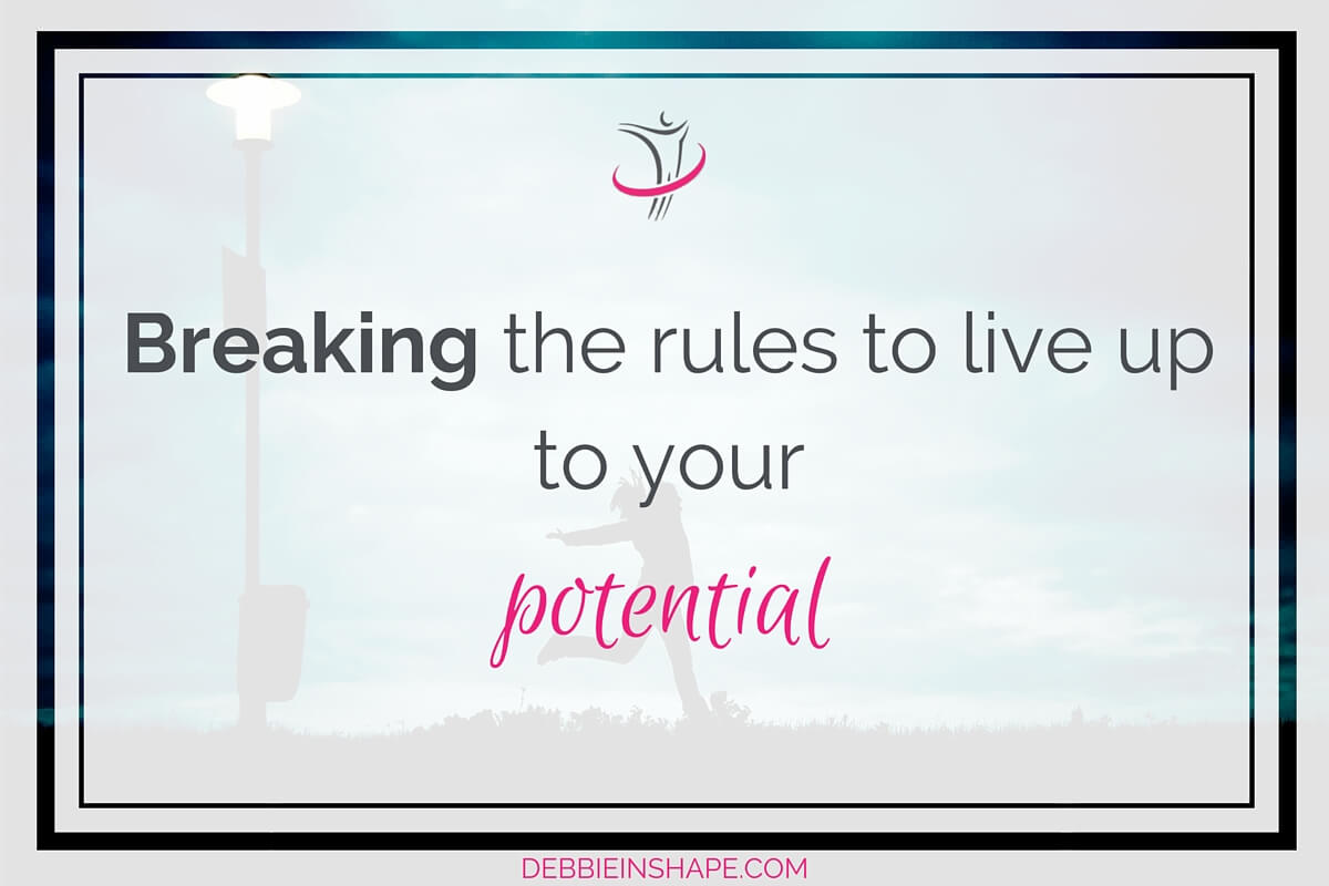 Breaking The Rules To Live Up To You Potential