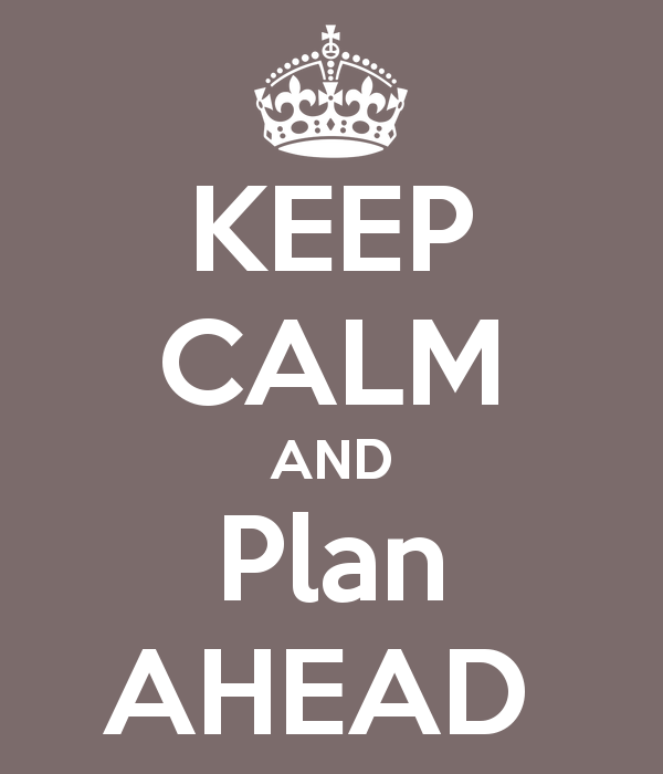 Keep Calm and Plan Ahead.