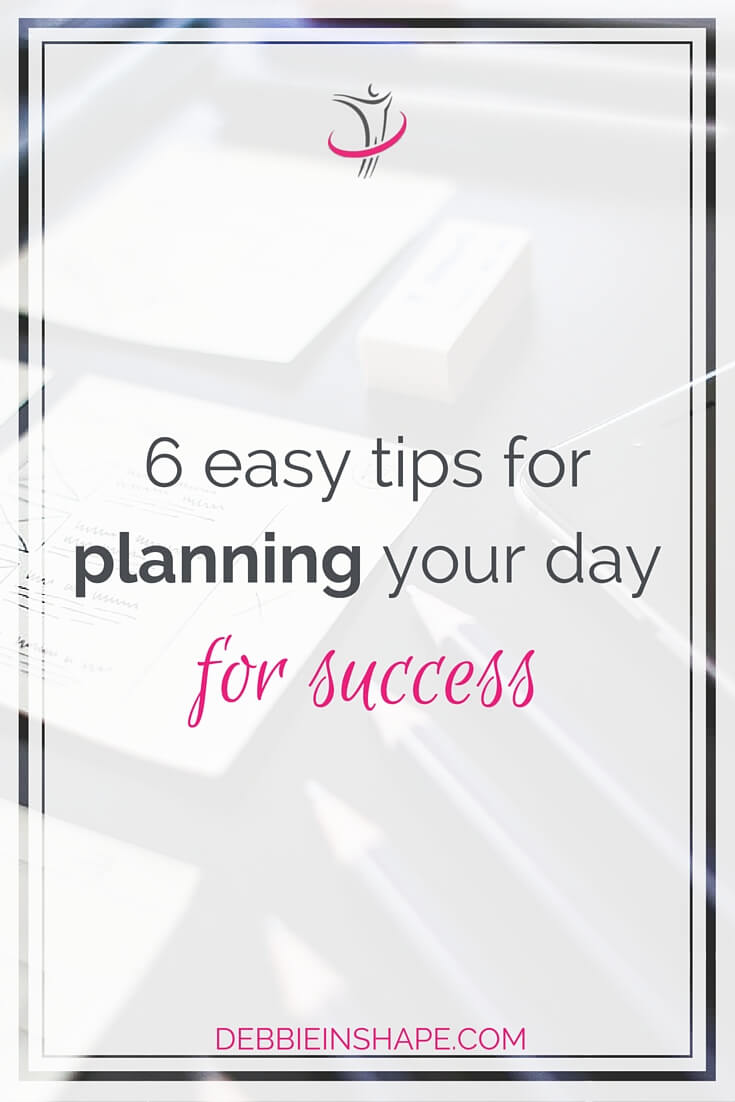 6 Easy Tips For Planning Your Day For Success.