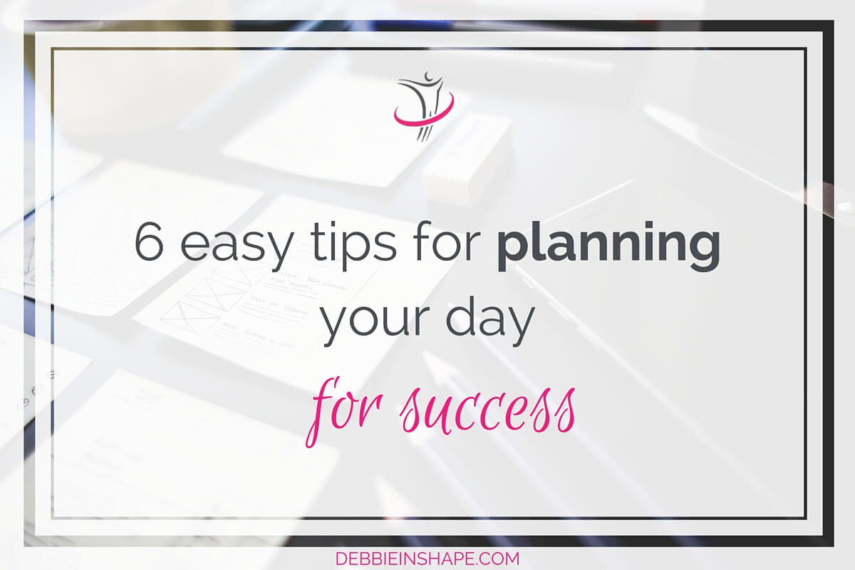 6 Easy Tips For Planning Your Day For Success