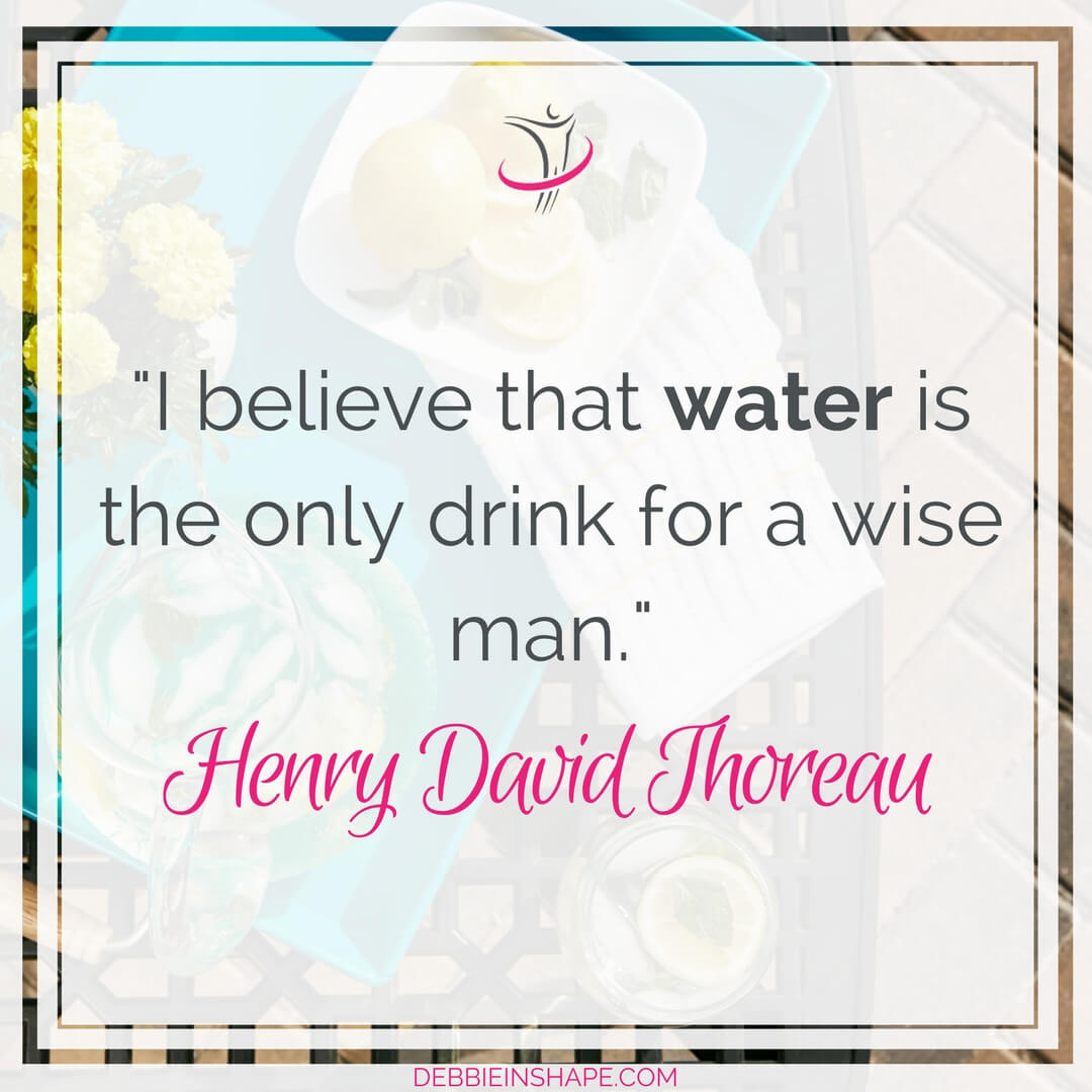 """I believe that water is the only drink for a wise man."" - Henry David Thoreau"