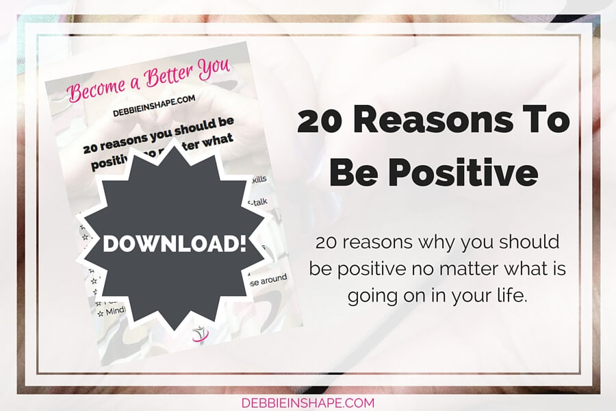 20 reasons why you should be positive no matter what is going on in your life.