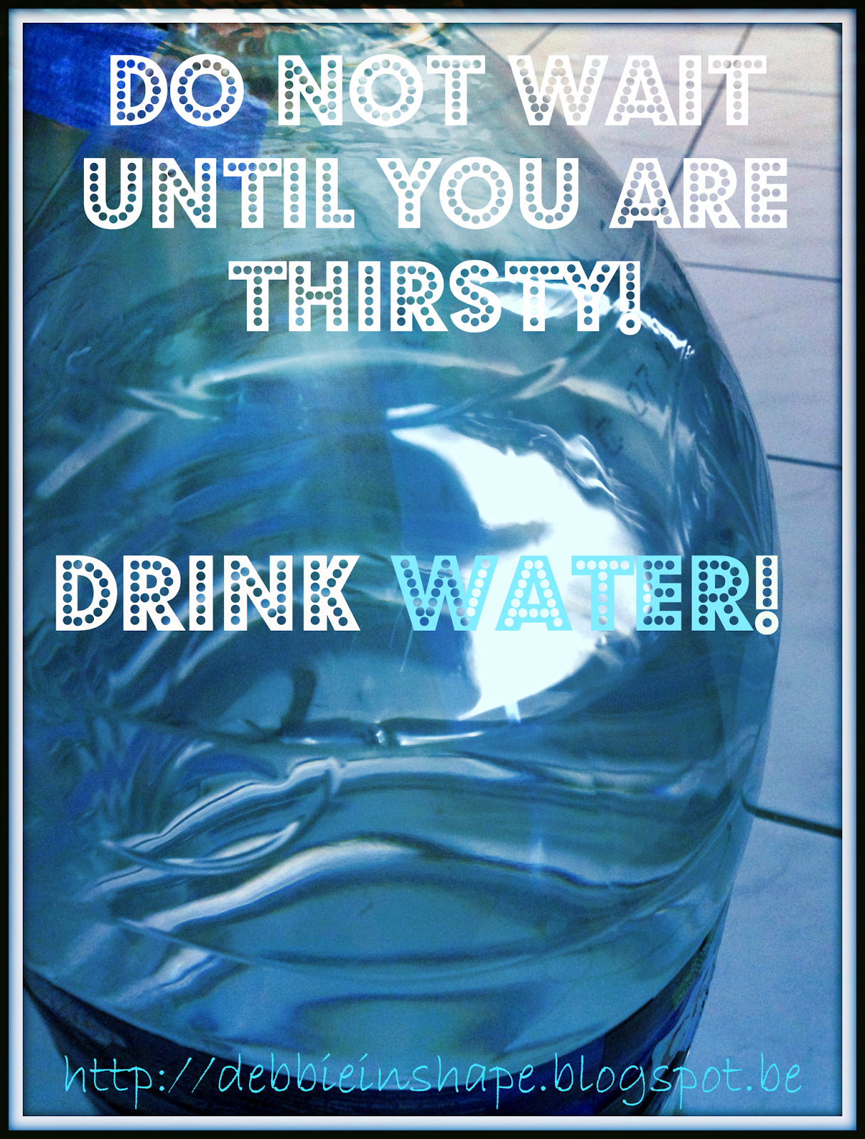 Don't want wait until you are thirsty. Drink water now.