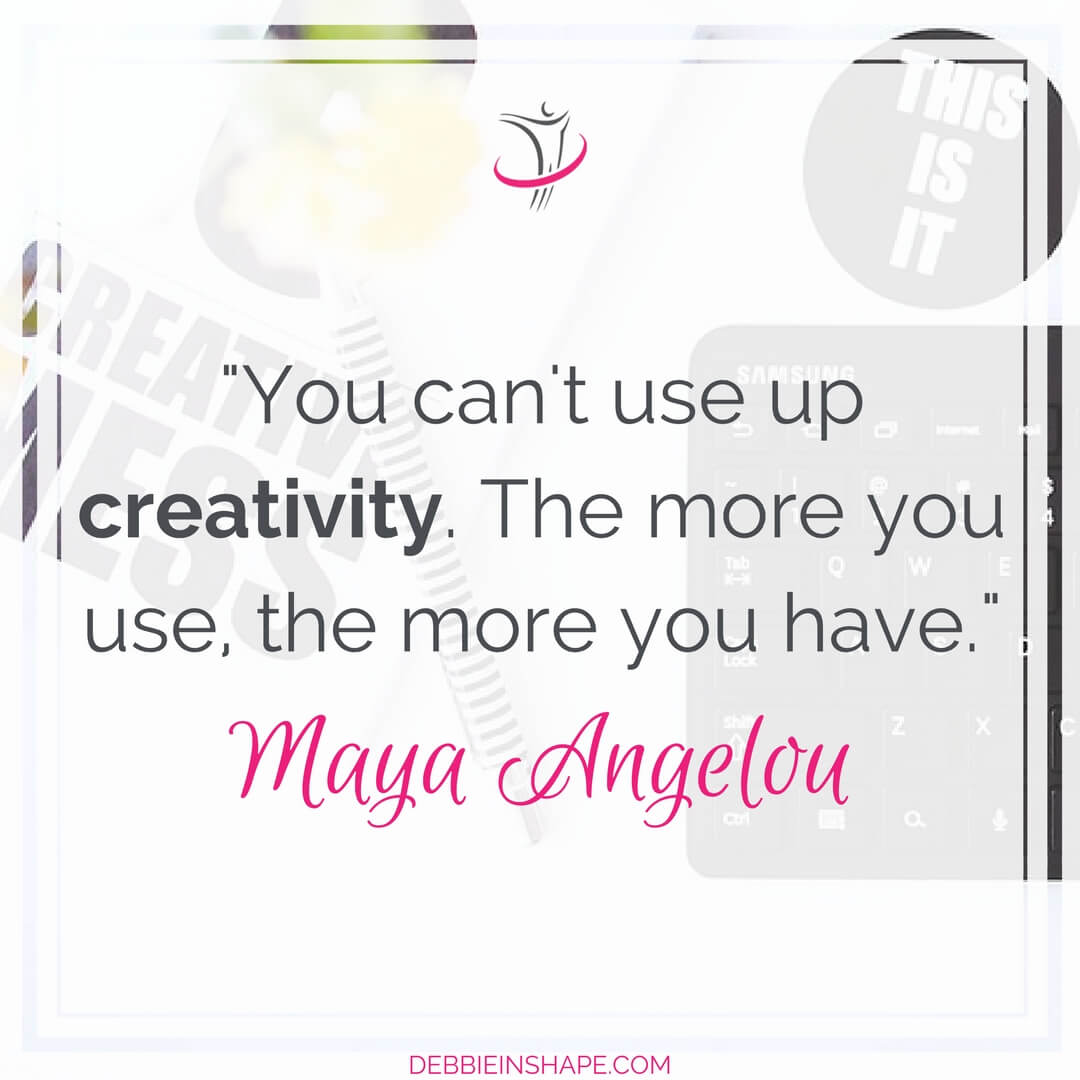 """You can't use up creativity. The more you use, the more you have."" - Maya Angelou"