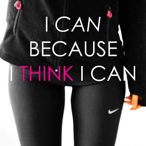 """I can because I think I can."""