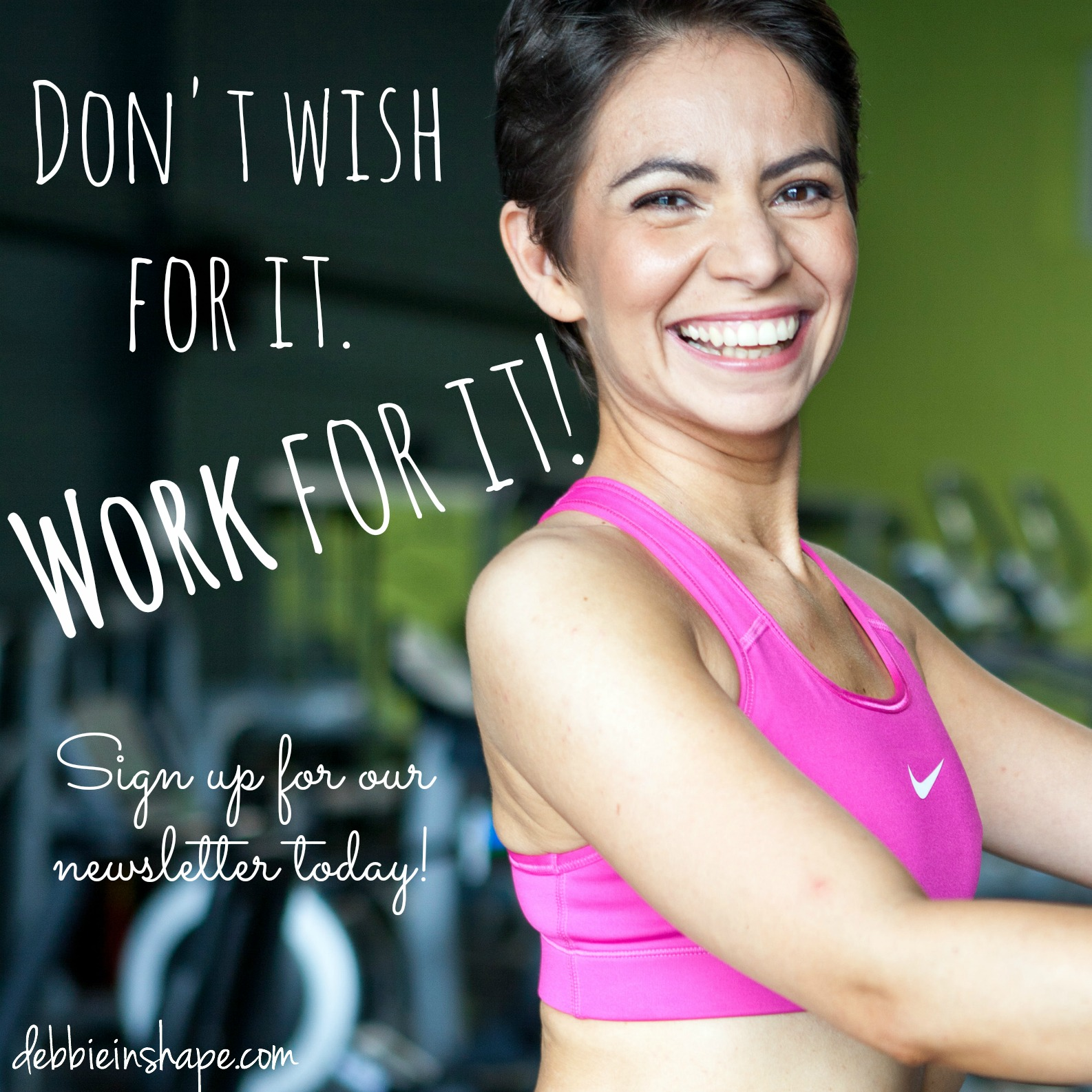 """Don't wish for it. Work for it!"""