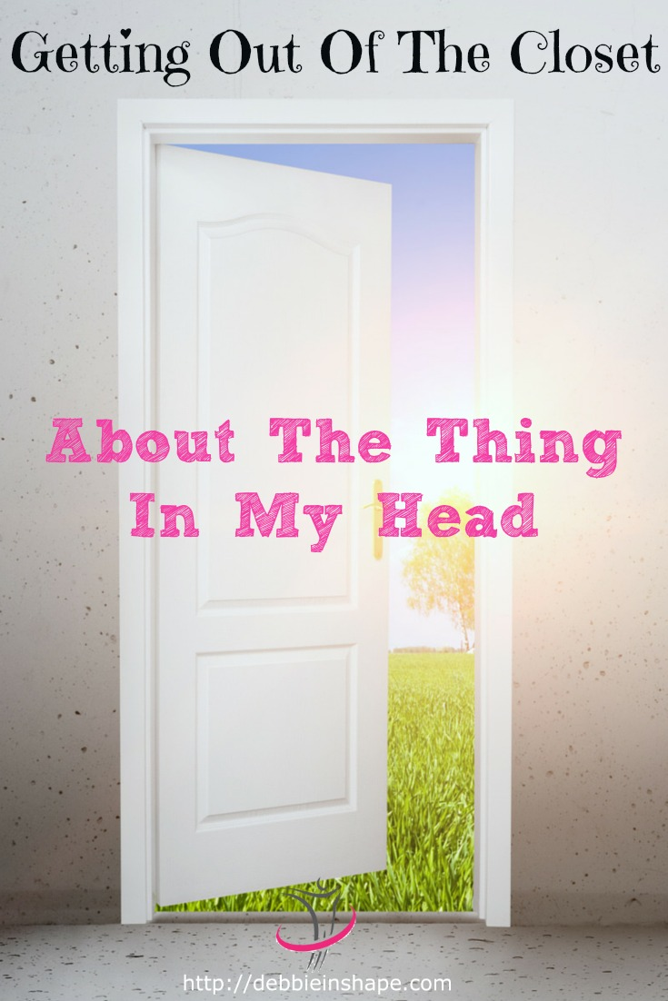 Getting Out Of The Closet : About The Thing In My Head