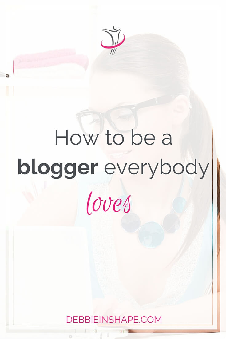 How To Be A Blogger Everybody Loves