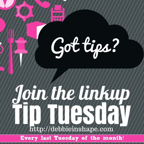 If you got tips that will facilitate the life others then Debbie in Shape's Tip Tuesday Linkup is for YOU!