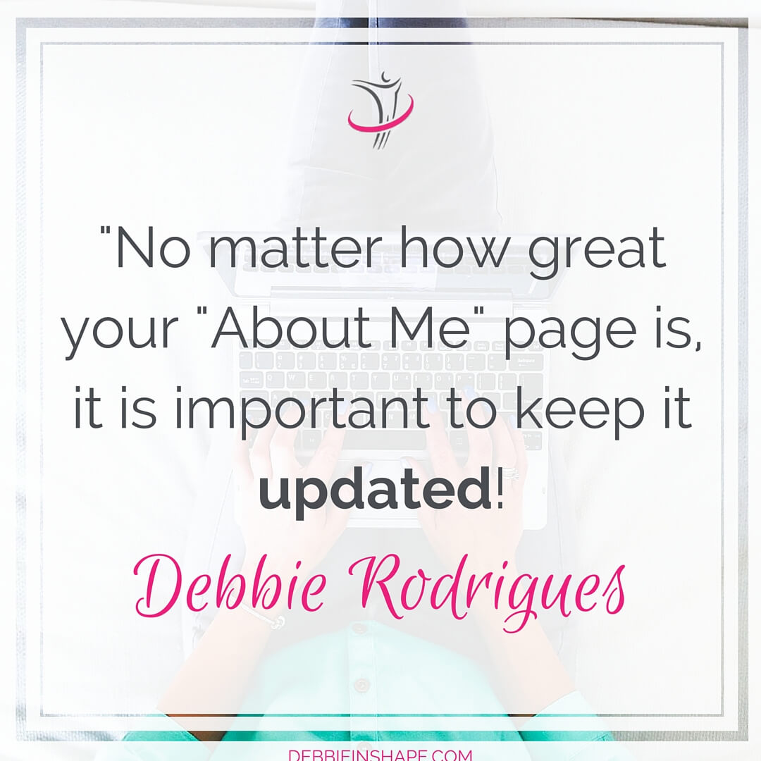"""No matter how great your ""About"" page is, it is important to keep it updated!"" - Debbie Rodrigues"