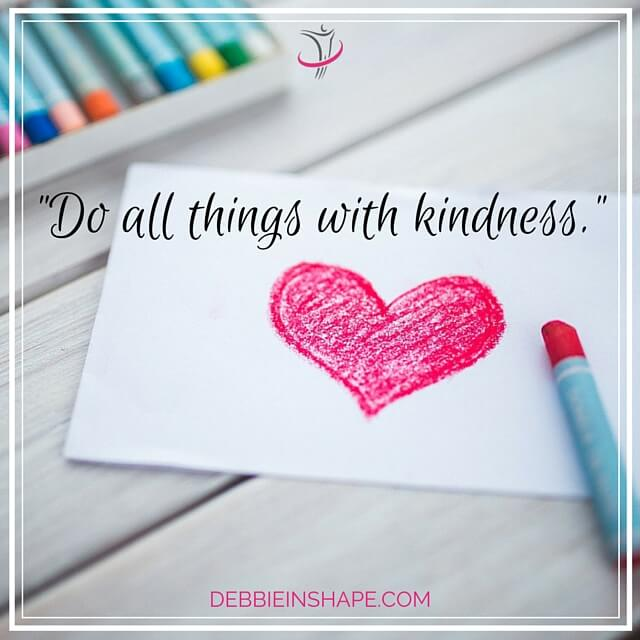 """Do all things with kindness."""