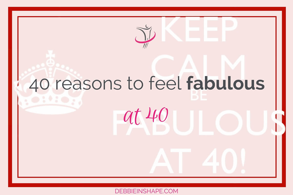40 Reasons To Feel Fabulous At 40