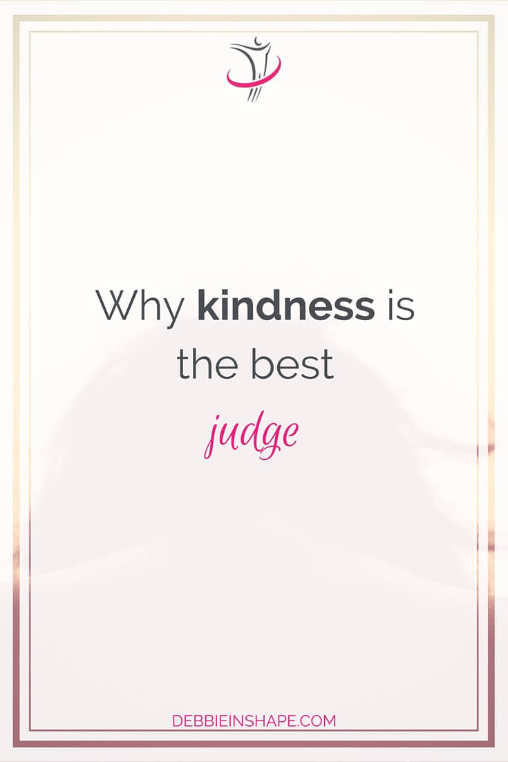 Why Kindness Is The Best Judge.