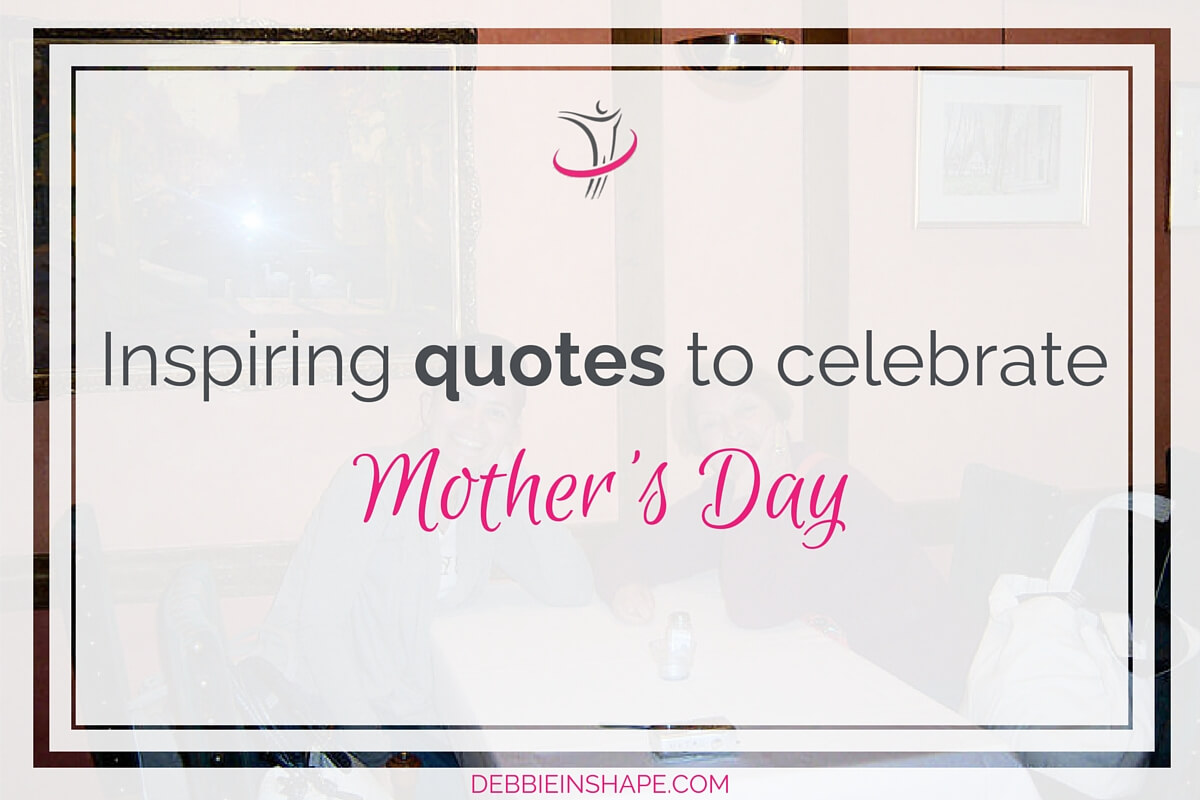 Inspiring Quotes To Celebrate Mother's Day