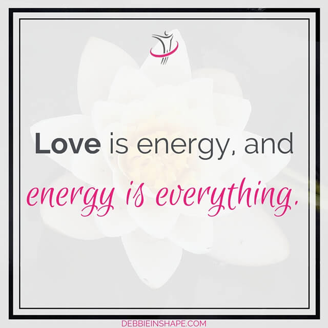 """Love is energy, and energy is everything."""