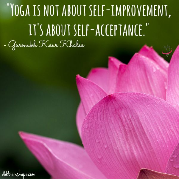"""Yoga is not about self-improvement, it's about self-acceptance."" - Gurmukh Kaur Khalsa"