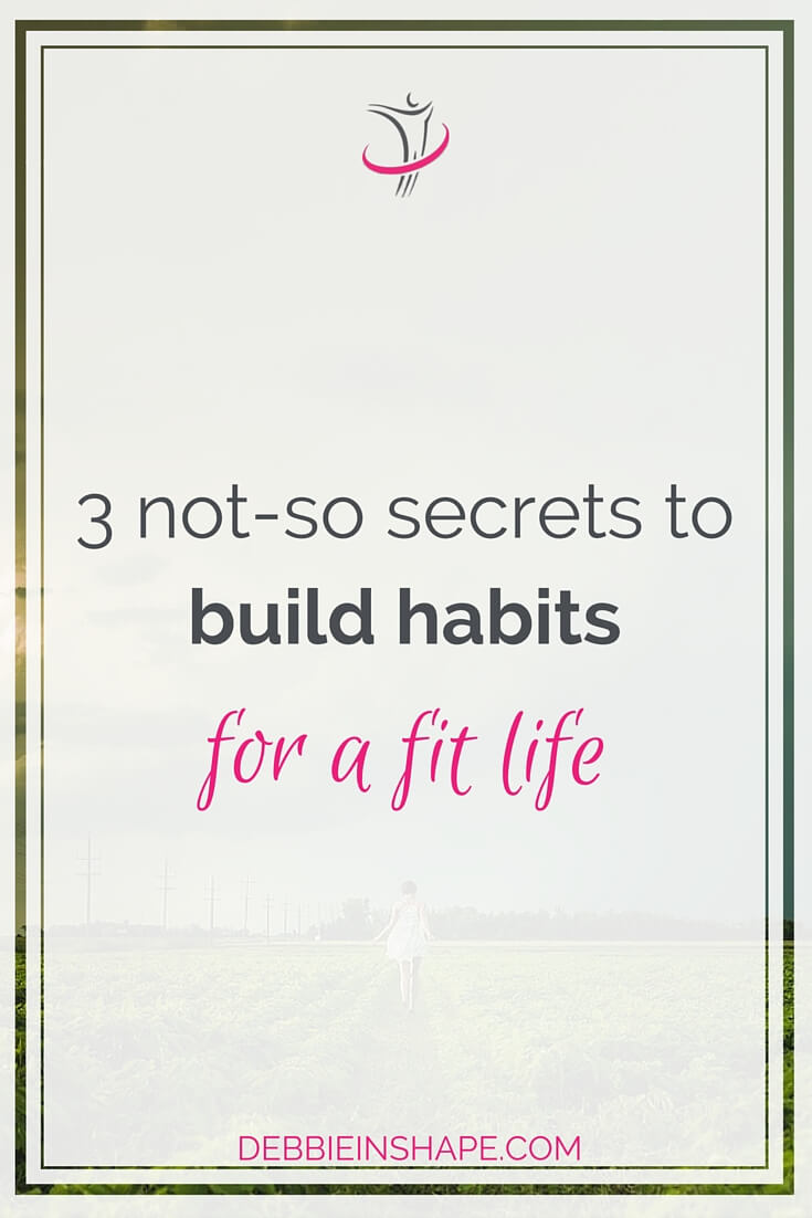 3 Not-So Secrets to Build Habits For a Fit Life.