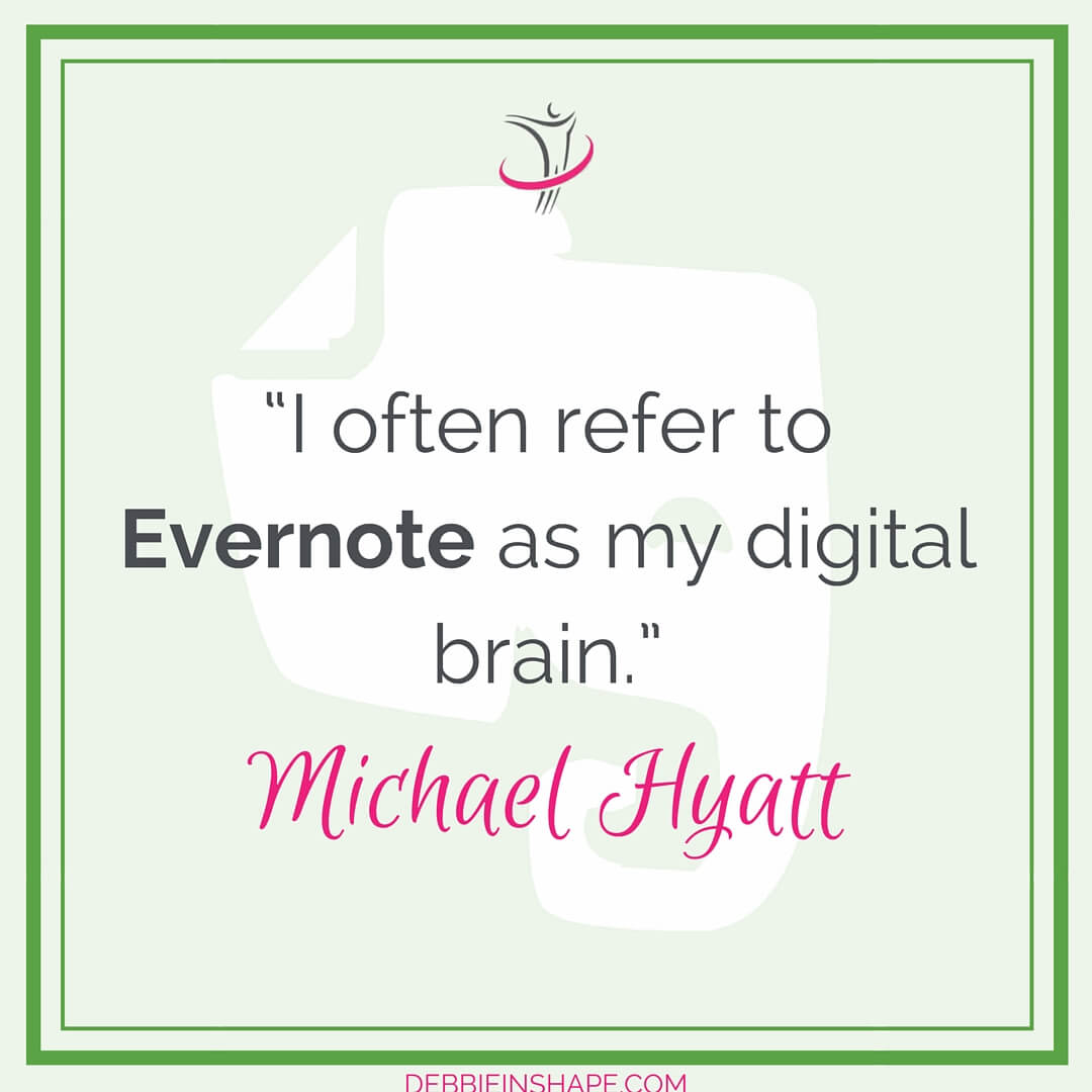 """I often refer to Evernote as my digital brain."" - Michael Hyatt"