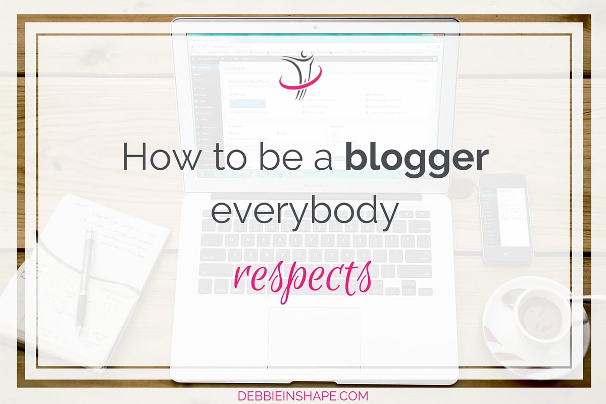 How To Be A Blogger Everybody Respects