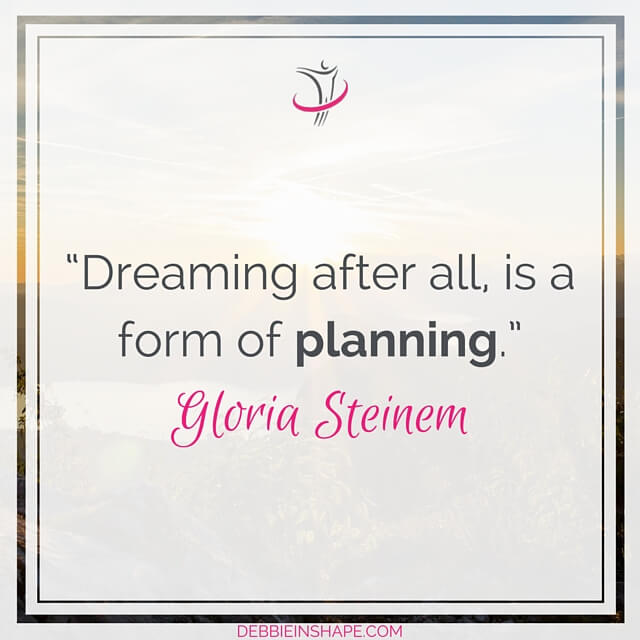 """Dreaming after all, is a form of planning."" - Gloria Steinem"