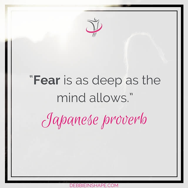 """Fear is as deep as the mind allows."" – Japanese proverb"