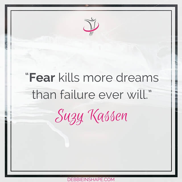 """Fear kills more dreams than failure ever will."" - Suzy Kassen"