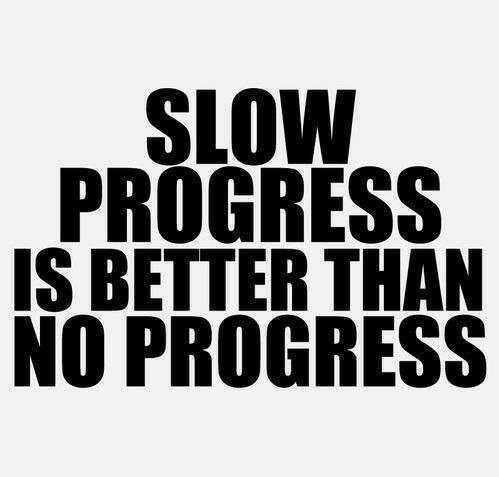 """Slow Progress is better than no progress."""