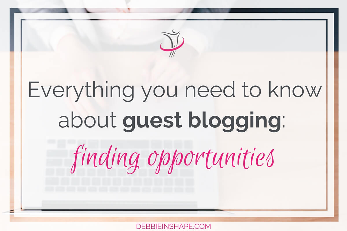Everything You Need to Know About Guest Blogging: Finding Opportunities