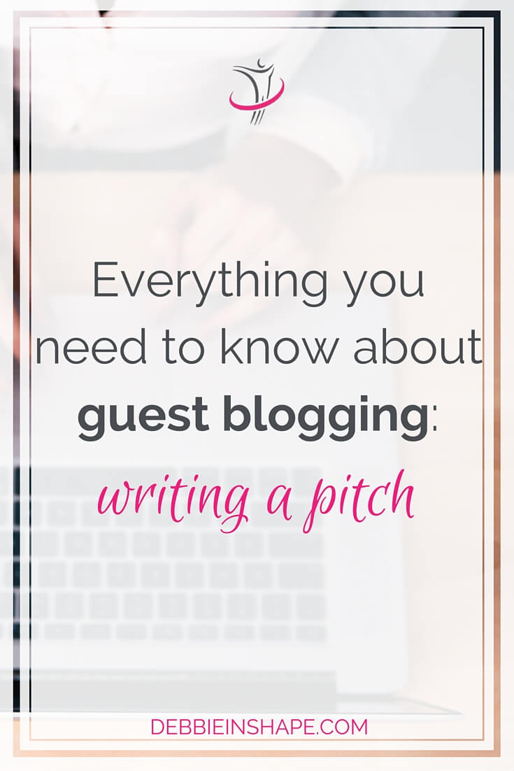 Everything You Need to Know About Guest Blogging: Writing A Pitch.