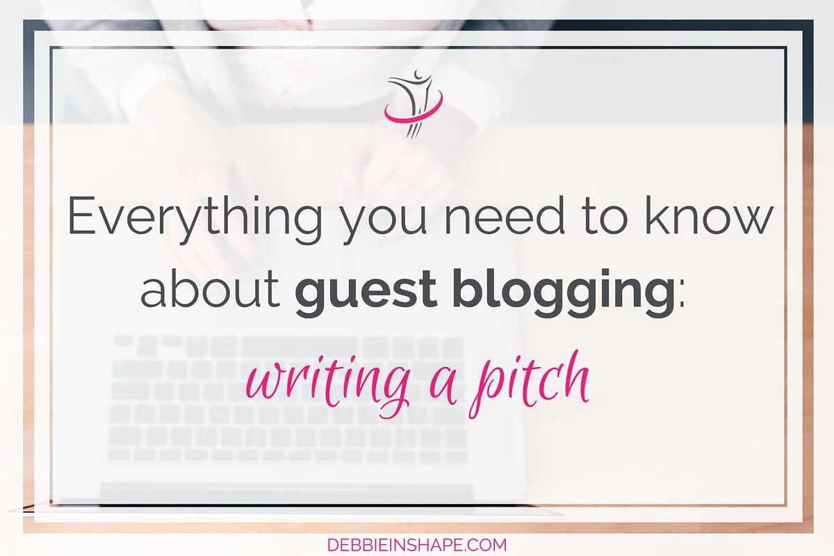 Everything You Need to Know About Guest Blogging: Writing A Pitch