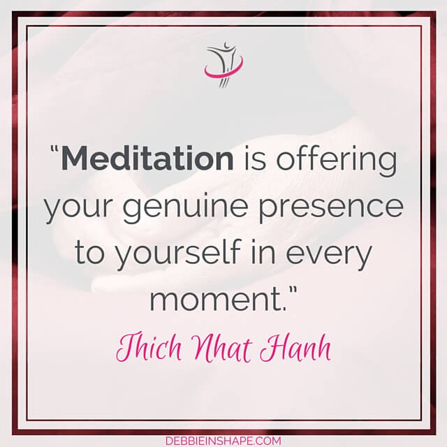 """Meditation is offering your genuine presence to yourself in every moment."" – Thich Nhat Hanh"