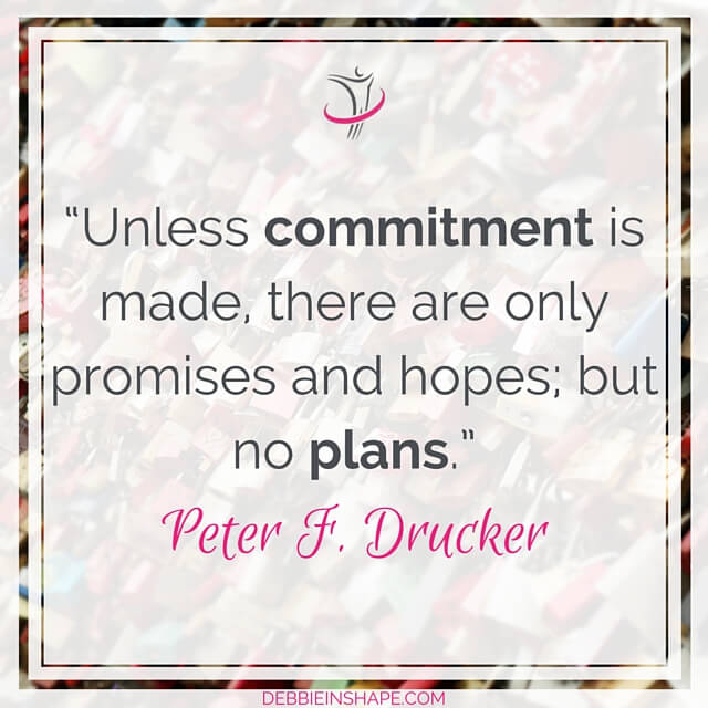 """Unless commitment is made, there are only promises and hopes, but no plans."" - Peter F. Drucker"