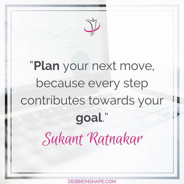 """Plan your next move, because every step contributes towards your goal."" - Sukant Ratnakar"