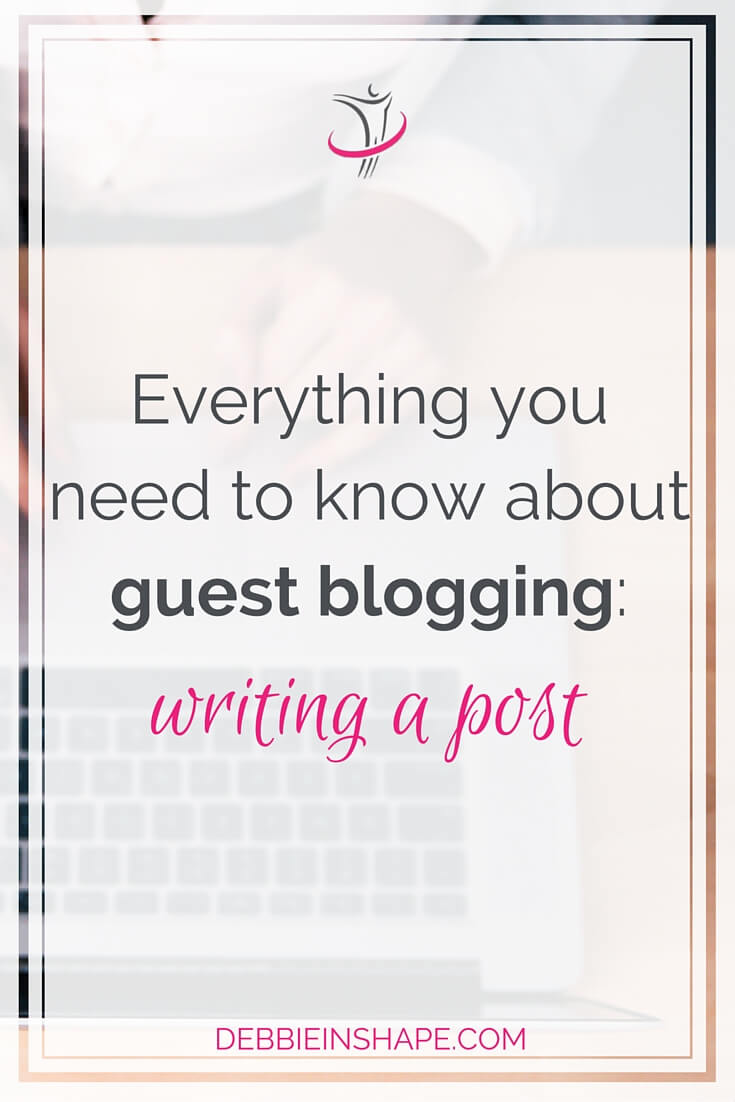 Everything You Need to Know About Guest Blogging: Writing A Post.