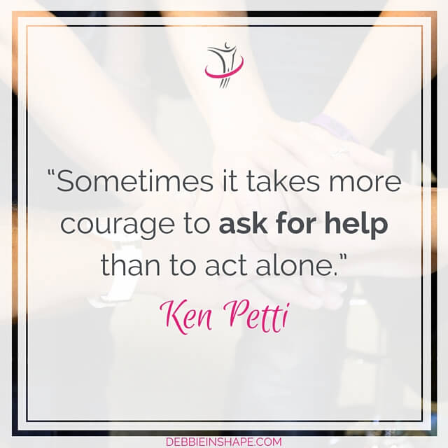 """Sometimes it takes more courage to ask for help than to act alone."" - Ken Petti"