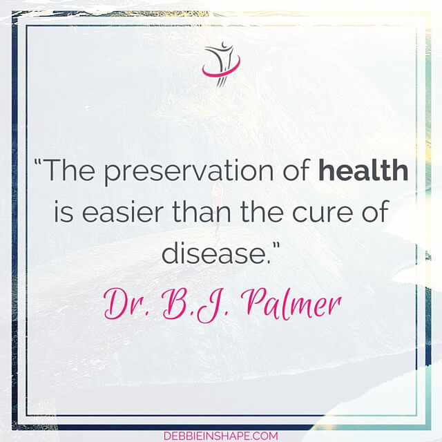 """The preservation of health is easier than the cure of disease. "" - Dr. B. J. Palmer"