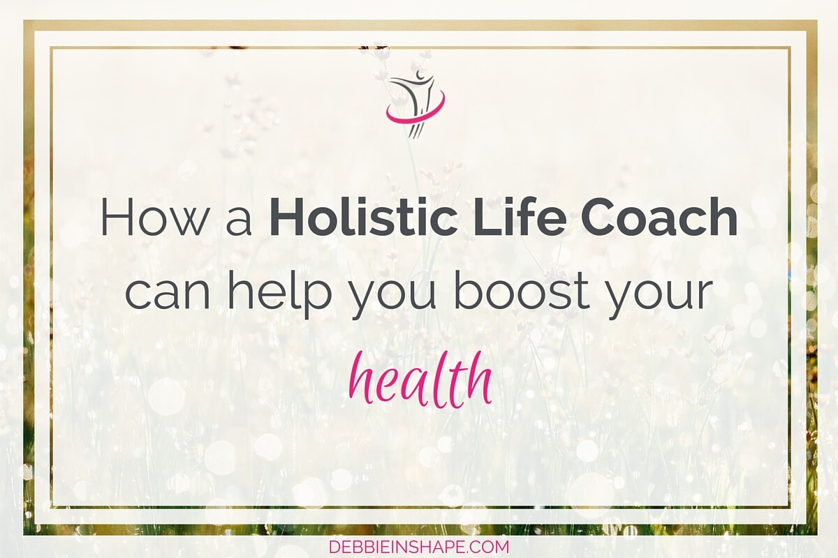 How A Holistic Life Coach Can Help You Boost Your Health