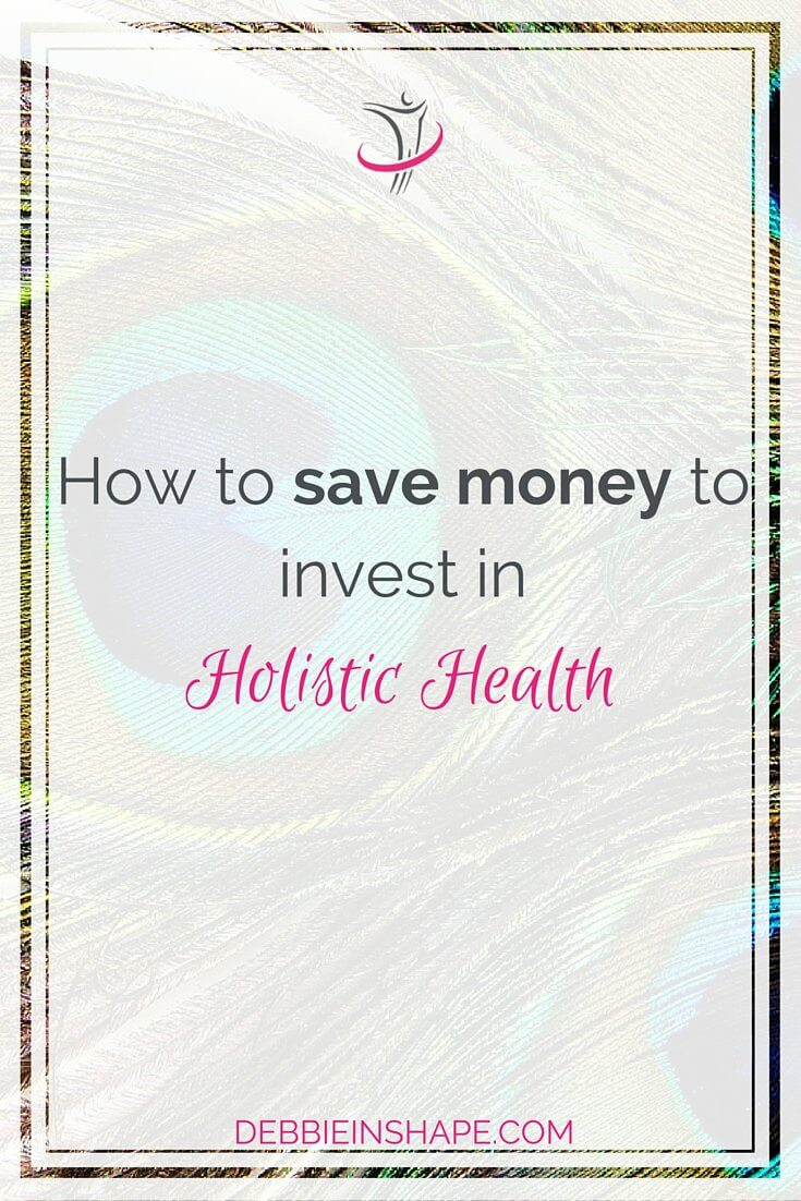 How To Save Money To Invest In Holistic Health.