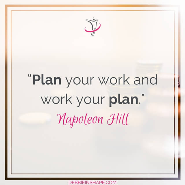 """Plan your work, and work your plan."" - Napoleon Hill"