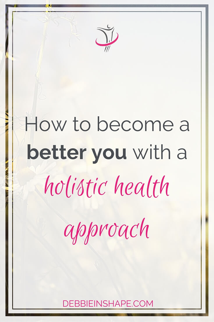 How To Become A Better You With A Holistic Health Approach.