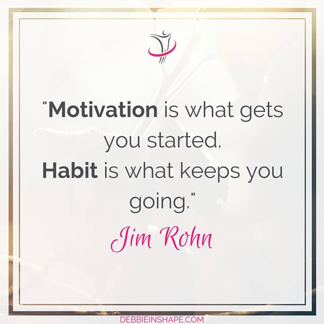 """Motivation is what gets you started. Habit is what keeps you going."" - Jim Rohn"