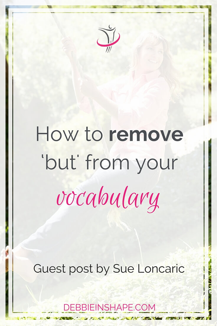 How To Remove 'But' From Your Vocabulary & Make Your Dream A Reality.