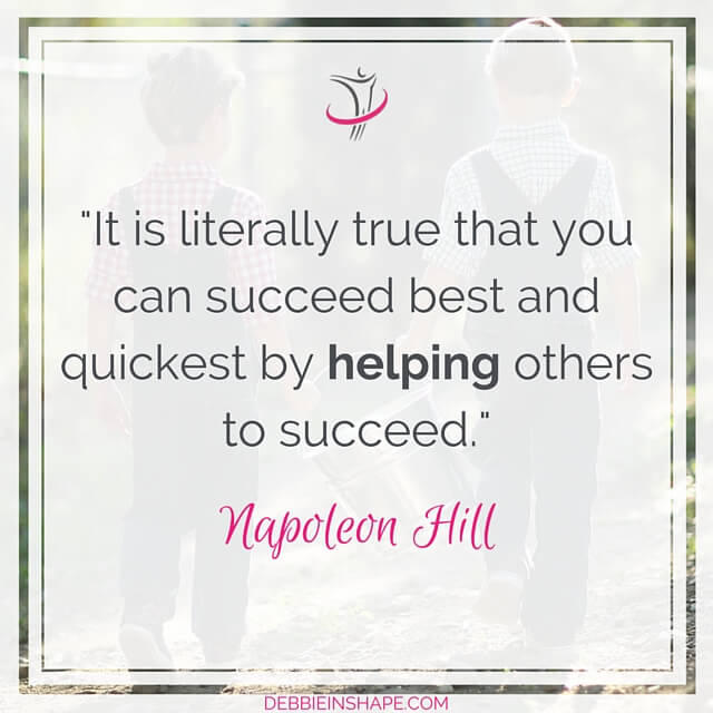 """It is literally true that you can succeed best and quickest by helping others succeed."" - Napoleon Hill"