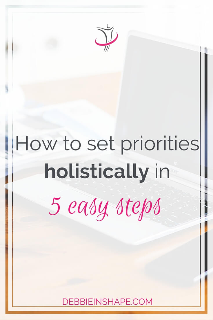 How To Set Priorities Holistically In 5 Easy Steps.
